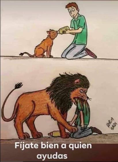 fíjate bien a quien ayudas porque te come el tigre
