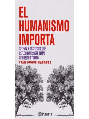 el humanismo importa ivan duque marquez libros